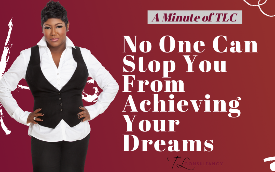 No One Can Stop You From Achieving Your Dreams