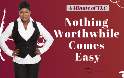 Nothing worthwhile comes easy