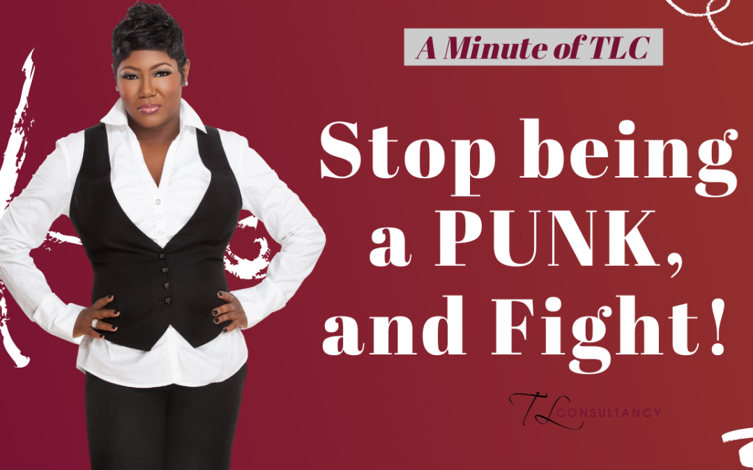 Stop being a PUNK, and Fight!