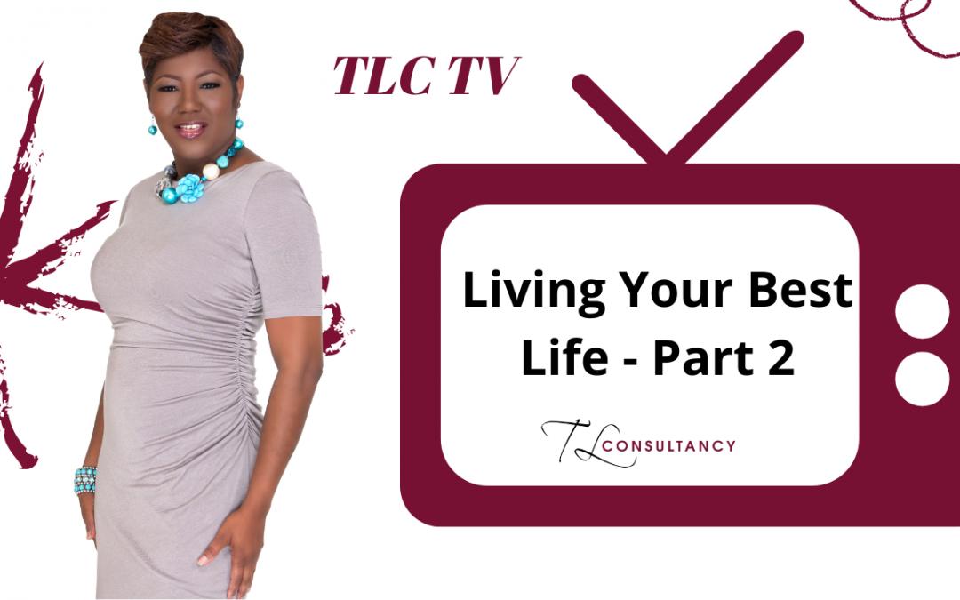Living Your Best Live Part 2 – TLC TV